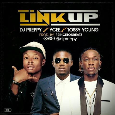 DJ Preppy Ft. YCee & Tossy Young - Link Up